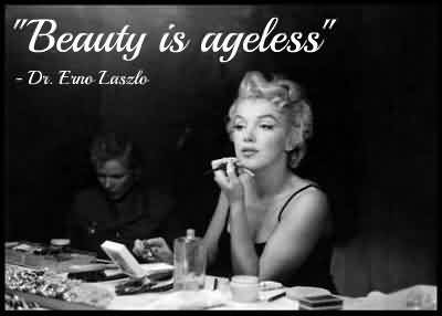 Fabulous Celebrity Quote~ Buauty Is ageless