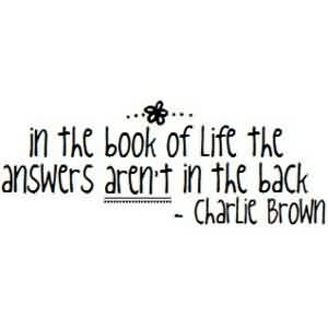Fabulous  Celebrity Quote By Charlie Brown~ In the book of life the answers aren't in the back.