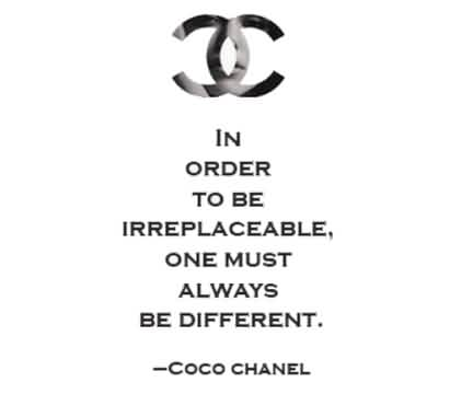 Fabulous Celebrity Quote By Coco Chanel~ In order to be irreplaceable, one must alwayes be different.