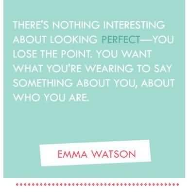 Fabulous Celebrity Quote By Emma Watson~ There's nothing interesting about looking perfect- you lose the point..