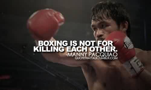 Fabulous Celebrity Quote By Manny Pacquiao~ Boxing is not for killing each other.
