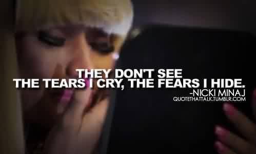 Fabulous Celebrity Quote By Nicki Minaj~ Tehy don't see the tears i cry, the fears i hide.
