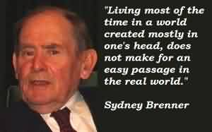 Fabulous Celebrity Quote By Sydney Brenner~ Living most of the time in a world created mostly in one's head..