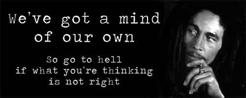 Fabulous Celebrity Quote ~ We've got a mind of our own so go to hell if what you're thinking is not right.