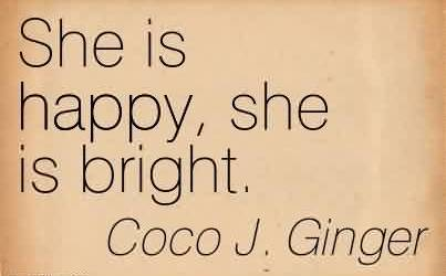Fabulous Chaos Quote By Coco J. Ginger ~ She is happy, she is bright.
