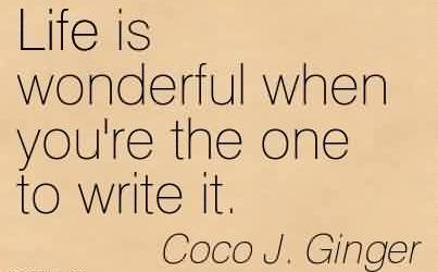 Fabulous Chaos Quote by Coco J. Ginger~Life Is Wonderful When You're The One To Write It.