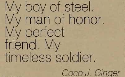 Fabulous Chaos Quote By Coco J. Ginger~My boy of steel. My man of honor. My perfect friend. My timeless soldier.