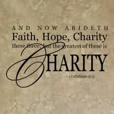 Fabulous Charity Quote ~ And now aeideth  faith, hope, charity ..