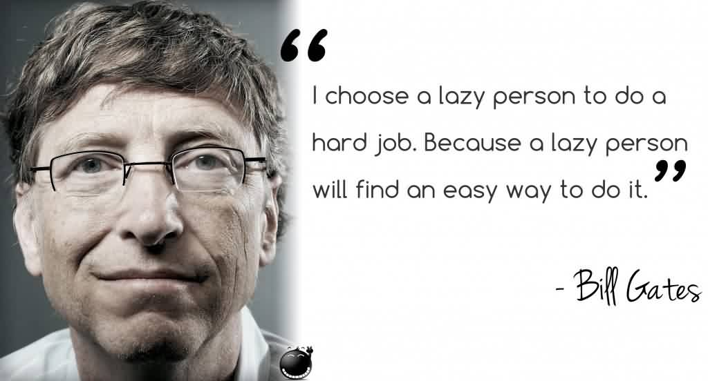 Fabulous Charity Quote By Bill Gates ~ I choose a lazy person to do a hard job .