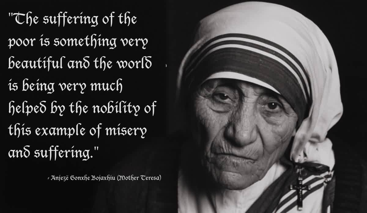 Fabulous Charity Quote by Mother Teresa ~ The suffering of the poor is something very beautiful and teh world is being very much..