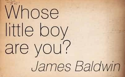 Fabulous  Church Quote By James Baldwin~Whose little boy are you!