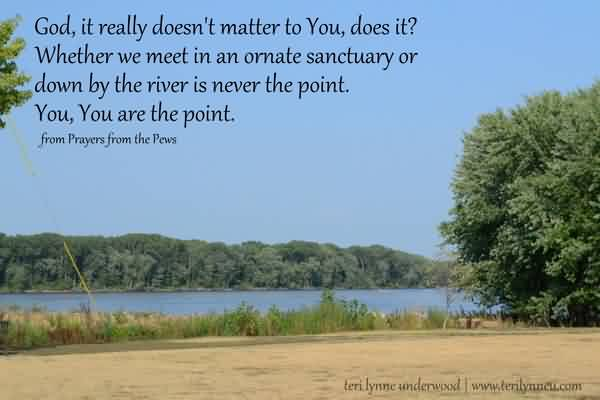 Fabulous Church Quote By Prayers ~ God, It really doesn't matter to you, does it…..