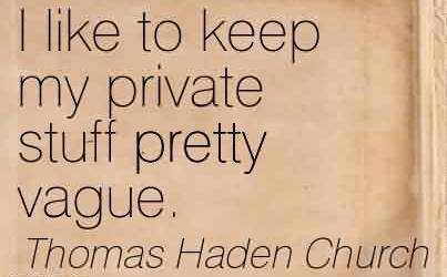 Fabulous  Church Quote By Thomas Haden Church~ I like to keep my private stuff pretty vague.