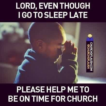 Fabulous Church Quote ~ Lord even though I go to sleep late..