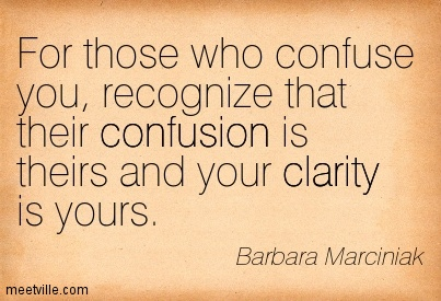 Fabulous Clarity Quote by Barbara Marciniak~For those who confuse you, recognize that their confusion is theirs and your clarity is yours.