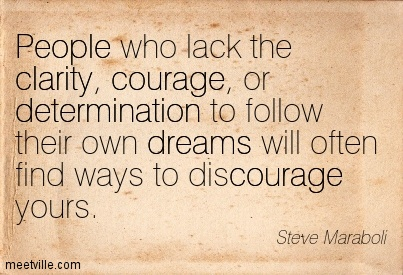 Fabulous Clarity Quote By Steve Maraboli~People Who Lack The Clarity, Courage, Or Determination To Follow Their Own Dreams Will Often Find Ways To Discourage Yours.