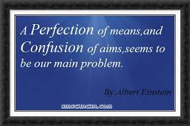 Fabulous Clarity Quotes By Albert~ A perfection of means and confusion of aims,seems to be our main problem.