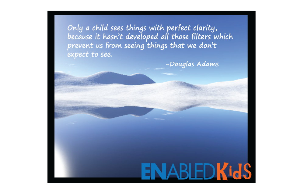 Famous Calrity Quote by  Douglas Adams~Only A Child Sees Things With Perfect Clarity, Because It Hasn't All Those Filters Which Prevent Us From Seeing Things We Don't Expect To See.