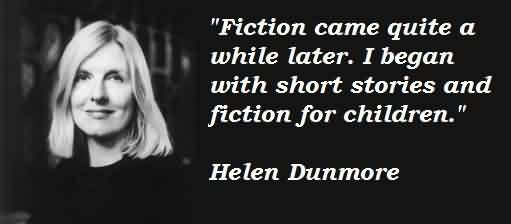 Famous Celebrity Quote by Helen Dunmore~ Fiction came quite a while later.