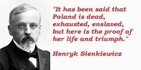 Famous Celebrity Quote By Henryk Sienkiewicz~ The proof of her life and triumph.