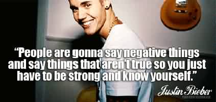 Famous  Celebrity Quote by Justin Bieber~ People are gonna sat negative things.