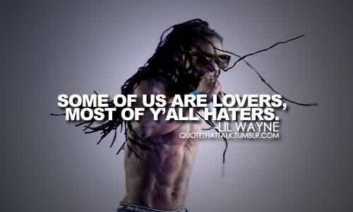 Famous  Celebrity Quote By Lil Wayne ~ Some of us are lovers, most of y'all haters.