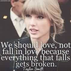 Famous Celebrity Quote ~ We should love, not fall in love because everything that falls gets broken.