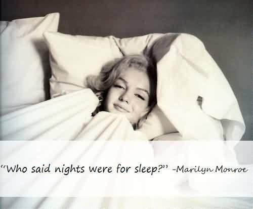 Famous Celebrity Quote ~ Who Said nights were for sleep.