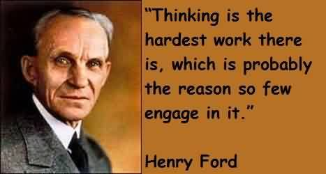 Famous Celebrity Quotes by Henry Ford~ Thinking is the hardest work ..