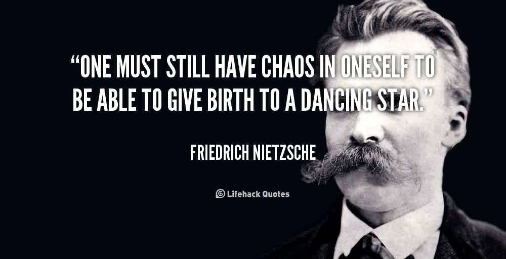 Famous Chaos Quote By Friedrich Nietzscheone Must Still Have Chaos