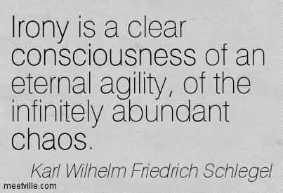 Famous Chaos Quote ~ Irony is a Clear Consciousness Of An Eternal Agility, Of The Infinitely Abundant Chaos.