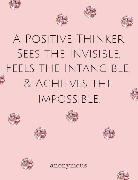 Famous Charity Quote By Anonymous ~ A Positive thinker sees the invisible , feels the intangible, & achieves the impossible.