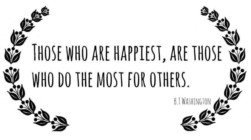 Famous Charity Quote By B.I Washington~ Those who are happiest, are those who do the most for others.