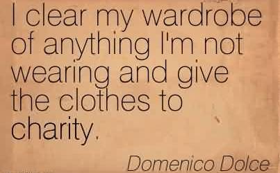 Famous Charity Quote By Domenico Dolce ~ I clear my wardrobe of anything I'm not wearing and give the clothes to charity.