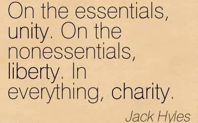 Famous Charity Quote By Jack Hyles ~ On the essentials, unity. On the nonessentials, liberty. In everything, charity.