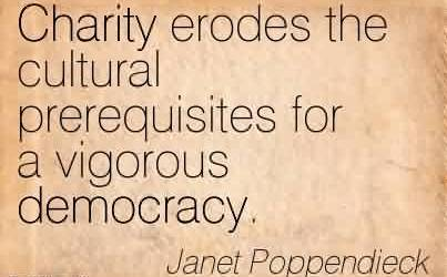 Famous Charity Quote By Janet Poppendieck~ Charity erodes the cultural prerequisites for a vigorous democracy.