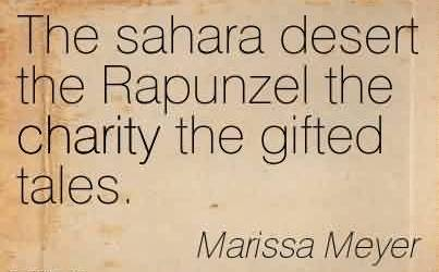 Famous Charity Quote By Marissa Meyer~ The sahara desert the Rapunzel the charity the gifted tales.