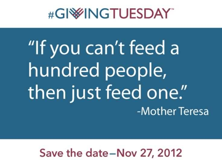 Famous Charity Quote By Mother Teresa ~ If you can't feed a hundred people , then just feed one.