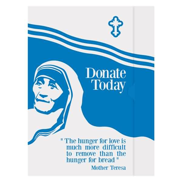 Famous Charity Quote By Mother Teresa ~ The hunger for love is much more difficult to remove than the hunger for bread