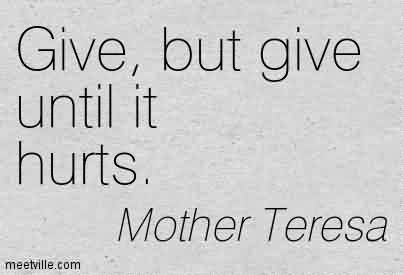 Famous Charity Quote By Mother Teresa~Give, but give until it hurts.