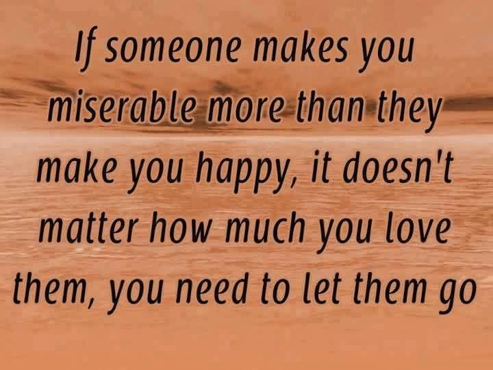 Famous Charity Quote ~ If someone makes you miserable more than they make you happy, it doesn't matter how much you love them..