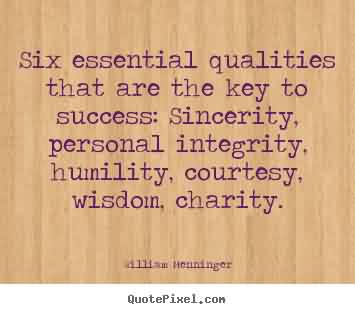 Famous Charity Quote ~ Six essential qualities that are the key to success.