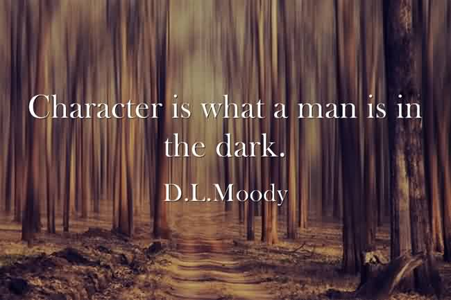 Famous Church Quote By D.L. Moody~ Character is what a man is in the dark.