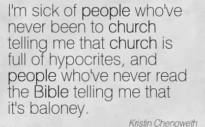 Famous Church Quote By Kristin Chenoweth~I'm sick of people who've never been to church telling me that church is full of hypocrites, and people who've never read the Bible telling me that it's baloney.
