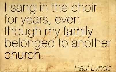 Famous Church Quote By Paul Lynde~I sang in the choir for years, even though my family belonged to another church