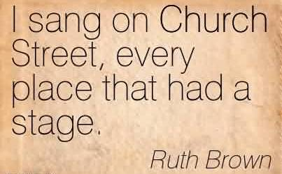 Famous Church Quote By Ruth Brown~I sang on Church Street, every place that had a stage.