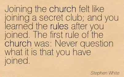 Famous Church Quote By Stephen White~Joining the church felt like joining a secret club and you learned the rules after you joined