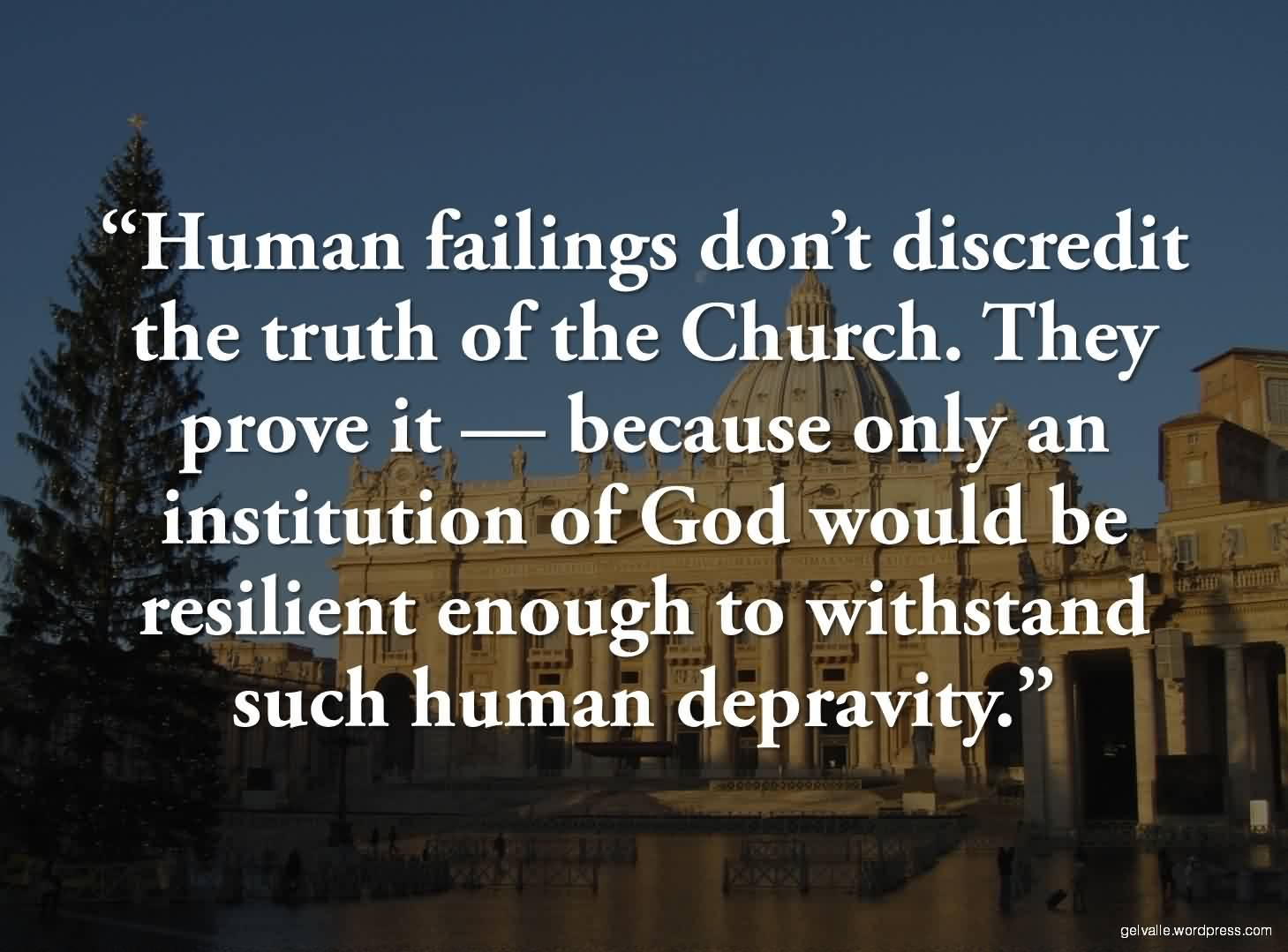 Famous Church Quote ~ Human Failings don\'t discredit the ...