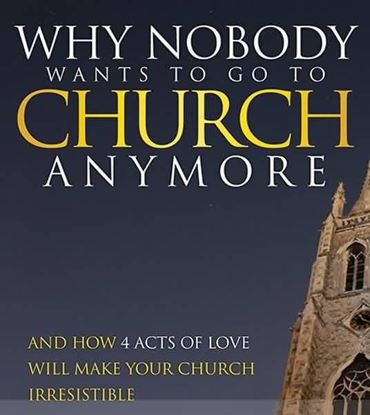 Famous Church Quote~ Why nobody wants to go to Church any more.