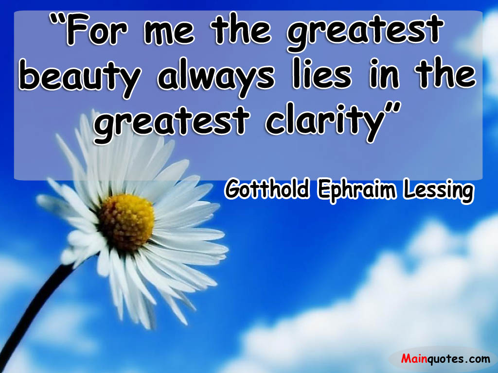 Famous Clarity Quote by Gatthold Ephraim Lessing~ For Me The Greatest Beauty Always Lies In The Greatest Clarity.